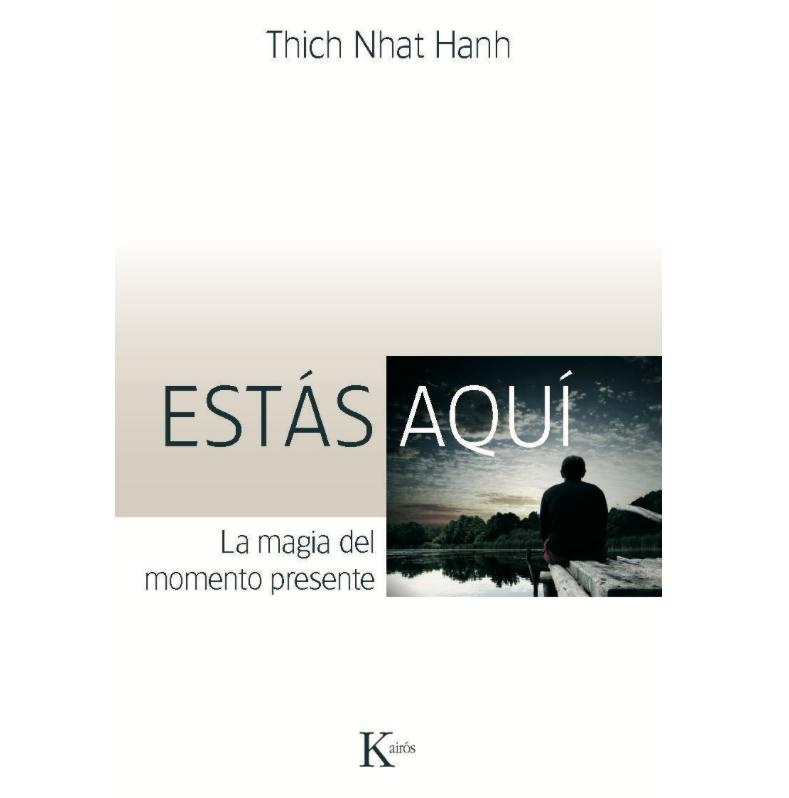 Estás aquí, la magia del momento presente de Thich Nhat Hanh